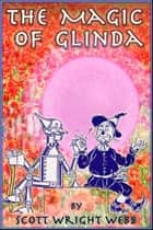 The Magic Of Glinda ebook by Scott Webb
