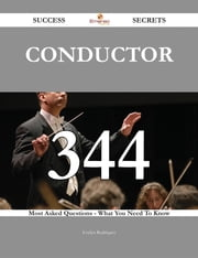 conductor 344 Success Secrets - 344 Most Asked Questions On conductor - What You Need To Know ebook by Evelyn Rodriquez