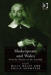 Shakespeare and Wales - From the Marches to the Assembly ebook by Professor Willy Maley,Professor Philip Schwyzer