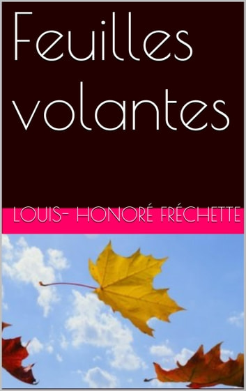 Feuilles volantes ebook by Louis-Honoré Fréchette