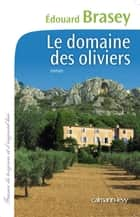 Le Domaine des oliviers ebook by Edouard Brasey