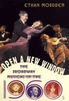 Open a New Window - The Broadway Musical in the 1960s ebook by Ethan Mordden