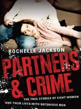 Partners and Crime: The true stories of eight women and their lives with notorious men - The true stories of eight women and their lives with notorious men ebook by Rochelle Jackson