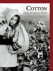 Cotton: - From Southern Fields to the Memphis Market ebook by William Bearden