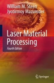 Laser Material Processing ebook by Kenneth G. Watkins,Jyotirmoy Mazumder,William Steen