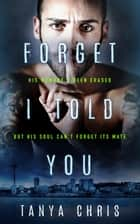 Forget I Told You ebook by Tanya Chris
