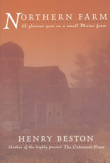The Northern Farm - A Glorious Year on a Small Maine Farm ebook by Henry Beston