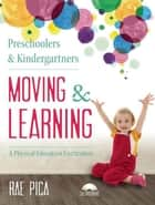Preschoolers and Kindergartners Moving and Learning - A Physical Education Curriculum ebook by Rae Pica