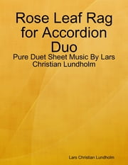Rose Leaf Rag for Accordion Duo - Pure Duet Sheet Music By Lars Christian Lundholm ebook by Lars Christian Lundholm