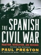 The Spanish Civil War: Reaction, Revolution, and Revenge (Revised and Expanded Edition) ebook by Paul Preston