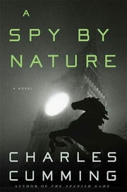 A Spy by Nature - A Novel ebook by Charles Cumming