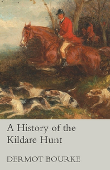 A History of the Kildare Hunt ebook by Dermot Bourke