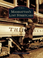 Manhattan's Lost Streetcars ebook by Stephen L. Meyers