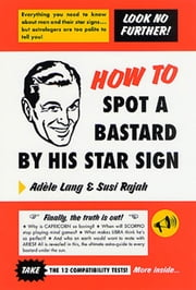 How to Spot a Bastard by His Star Sign - The Ultimate Horrorscope ebook by Adele Lang,Susi Rajah