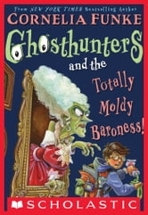 Ghosthunters #3: Ghosthunters and the Totally Moldy Baroness! ebook by Cornelia Funke
