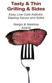 Tasty & Thin Grilling & Sides ebook by Nashina Asaria