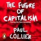 The Future of Capitalism - Facing the New Anxieties audiobook by Paul Collier