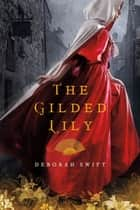The Gilded Lily - A Novel ebook by Deborah Swift