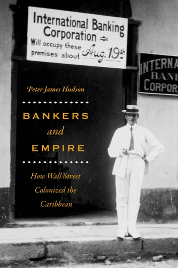 Bankers and Empire - How Wall Street Colonized the Caribbean ebook by Peter James Hudson