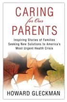 Caring for Our Parents ebook by Howard Gleckman