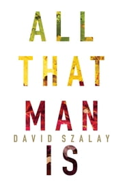 All That Man Is - A Novel ebook by Kobo.Web.Store.Products.Fields.ContributorFieldViewModel