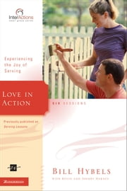 Love in Action - Experiencing the Joy of Serving ebook by Bill Hybels,Kevin & Sherry Harney