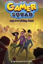 App of the Living Dead (Gamer Squad 3) ebook by Kim Harrington