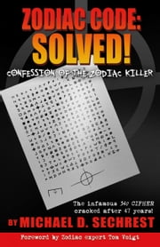 Zodiac Code: Solved! Confession of the Zodiac Killer ebook by Michael D. Sechrest, Tom Voigt