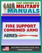 21st Century U.S. Military Manuals: Tactics, Techniques, and Procedures for Fire Support for the Combined Arms Commander - FM 3-09.31 (Value-Added Professional Format Series) ebook by Progressive Management
