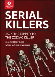 Serial Killers - Jack the Ripper to The Zodiac Killer ebook by Lightning Guides