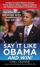 Say It Like Obama and WIN!: The Power of Speaking with Purpose and Vision ebook by Shel Leanne,Shelly Leanne