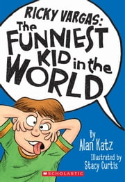 Ricky Vargas #1: The Funniest Kid in the World ebook by Alan Katz,Stacy Curtis