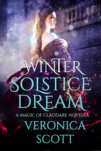 Winter Solstice Dream: A Magic of Claddare Novella ebook by Veronica Scott