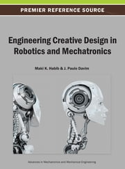 Engineering Creative Design in Robotics and Mechatronics ebook by Maki K. Habib,J. Paulo Davim