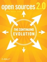 Open Sources 2.0 - The Continuing Evolution ebook by Chris DiBona, Mark Stone, Danese Cooper