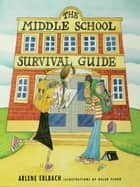 The Middle School Survival Guide - How to Survive from the Day Elementary School Ends until the Second High School Begins ebook by Arlene Erlbach