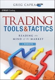 Trading Tools and Tactics - Reading the Mind of the Market ebook by Greg Capra