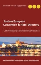 Czech Republic Slovakia Lithuania Latvia Convention Center Directory - Eastern Europe Meeting and Convention Hotels Directory ebook by Diplomatique and Consulaires Encyclopedias Financial Encyclopedias www.eccd.net, Heinz Duthel, Service Diplomatique et Consulaire Group MediaWire (EU) Hongkong (Hrsg.)