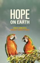 Hope on Earth - A Conversation ebook by Paul R. Ehrlich, Michael Charles Tobias, John Harte