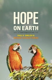 Hope on Earth - A Conversation ebook by Paul R. Ehrlich,Michael Charles Tobias,John Harte