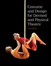 COSTUME and DESIGN FOR DEVISED and PHYSICAL THEATRE ebook by Tina Bicat