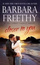 Closer To You - Callaway Cousins #4 ebook by Barbara Freethy