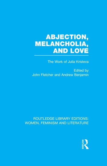 Abjection, Melancholia and Love - The Work of Julia Kristeva ebook by
