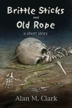 Brittle Bones and Old Rope: A Short Story ebook by