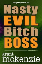Nasty Evil Bitch Boss ebook by Grant McKenzie