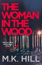 The Woman in the Wood - a gripping crime thriller set in Essex ebook by M.K. Hill