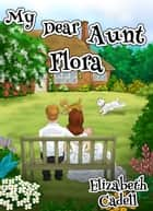 My Dear Aunt Flora ebook by Elizabeth Cadell