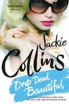 Drop Dead Beautiful ebook by Jackie Collins
