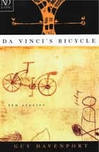 Da Vinci's Bicycle (New Directions Classic) ebook by Guy Davenport