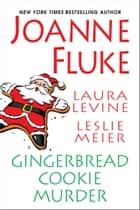 Gingerbread Cookie Murder ebook by Leslie Meier, Laura Levine, Joanne Fluke